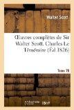 Oeuvres Completes de Sir Walter Scott. Tome 78 Charles Le Temeraire. T2