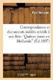Correspondance Et Documents Inedits Relatifs a Son Livre Quinze Jours En Hollande (Ed.1897) ...
