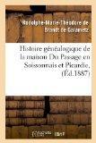 Histoire Genealogique de La Maison Du Passage En Soissonnais Et Picardie, (Ed.1887) (French ...