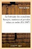 Le Breviaire Des Moralistes Francais, Maximes Et Pensees Mises En Ordre (Ed.1887) (French Ed...