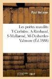 Les Poetes Maudits: T-Corbiere, A-Rimbaud, S-Mallarme, M-Desbordes-Valmore (Ed.1888) (French...
