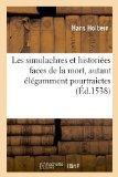 Les Simulachres Et Historiees Faces de La Mort, Autant Elegamment Pourtraictes, (Ed.1538) (F...