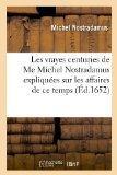 Les Vrayes Centuries de Me Michel Nostradamus Expliquees Sur Les Affaires de Ce Temps (Ed.16...