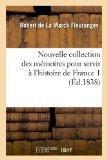 Nouvelle Collection Des Memoires Pour Servir A L'Histoire de France 1 (Ed.1838) (French Edit...