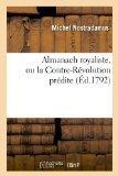 Almanach Royaliste, Ou La Contre-Revolution Predite (Ed.1792) (French Edition)