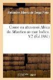 Como Eu Atravessei Africa Do Atlantico Ao Mar Indico. V2 (Ed.1881) (French Edition)