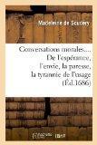 Conversations Morales.... de L'Esperance, L'Envie, La Paresse, La Tyrannie de L'Usage (Ed.16...