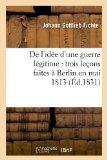 de L'Idee D'Une Guerre Legitime: Trois Lecons Faites a Berlin En Mai 1813 (Ed.1831) (French ...