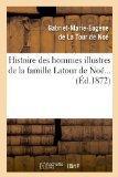Histoire Des Hommes Illustres de La Famille LaTour de Noe... (Ed.1872) (French Edition)