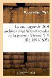 La Campagne de 1814 Archives Imperiales Et Royales de La Guerre a Vienne. T 3 (Ed.1891-1895)...
