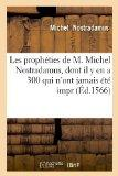 Les Propheties de M. Michel Nostradamus, Dont Il y En a 300 Qui N'Ont Jamais Ete Impr (Ed.15...