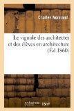 Le Vignole Des Architectes Et Des Eleves En Architecture. Seconde Partie: Contenant