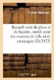 Recueil Varie de Plans Et de Facades, Motifs Pour Des Maisons de Ville Et de Campagne