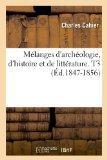 Melanges D'Archeologie, D'Histoire Et de Litterature. T3 (Ed.1847-1856) (French Edition)