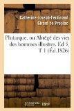 Plutarque, Ou Abrege Des Vies Des Hommes Illustres. Ed 5, T 1 (Ed.1826) (French Edition)