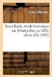 Saint Roch, Etude Historique Sur Montpellier Au Xive Siecle (Ed.1855) (French Edition)