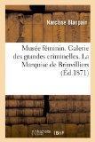 Musee Feminin. Galerie Des Grandes Criminelles. La Marquise de Brinvilliers (French Edition)