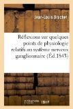 Reflexions Sur Quelques Points de Physiologie Relatifs Au Systeme Nerveux Ganglionaire (Fren...