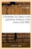 L'Annexion. La France Et Ses Grandeurs, La Savoie Et Les Siennes (French Edition)
