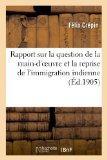 Rapport Sur La Question de La Main-D'Oeuvre Et La Reprise de L'Immigration Indienne (French ...