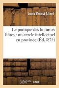 Le portique des hommes libres: un cercle intellectuel en province (French Edition)