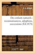 Des enfants naturels: reconnaissances, adoptions, successions (French Edition)