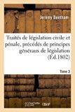 Traites de Legislation Civile Et Penale, Precedes de Principes Generaux de Legislation Tome ...