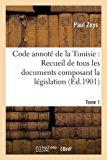 Code Annote de La Tunisie: Recueil de Tous Les Documents Composant La Legislation Tome1 (Sci...