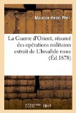 La Guerre D'Orient, Resume Des Operations Militaires Extrait de L'Invalide Russe (French Edi...