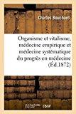 Organisme Et Vitalisme, Medecine Empirique Et Medecine Systematique Du Progres En Medecine (...