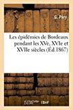 Les Epidemies de Bordeaux Pendant Les Xve, Xvie Et Xviie Siecles (Sciences) (French Edition)