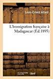 L'Immigration française à Madagascar (French Edition)