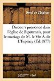 Discours Prononce Dans L'Eglise de Sigournais, Par Mgr de L'Espinay, Pour Le Mariage: de M. ...