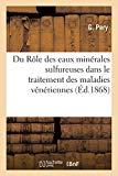 Du Rôle Des Eaux Minérales Sulfureuses Dans Le Traitement Des Maladies Vénériennes (French E...