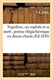 Napoleon, Ses Exploits Et Sa Mort, Poeme Elegia-Heroique En Douze Chants (Litterature) (Fren...