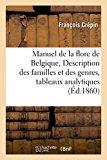 Manuel de La Flore de Belgique, Ou Description Des Familles Et Des Genres: Accompagnee: de T...