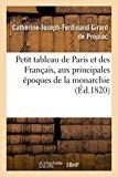 Petit Tableau de Paris Et Des Francais, Aux Principales Epoques de La Monarchie; Contenant::...