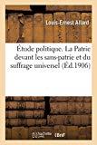 Étude Politique. La Patrie Devant Les Sans-Patrie Et Du Suffrage Universel (French Edition)