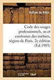 Code Des Usages Professionnels, Us Et Coutumes Des Métiers, Région de Paris. 2e Édition (Fre...