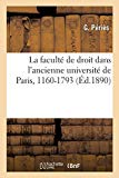 La Faculté de Droit Dans l'Ancienne Université de Paris, 1160-1793 (French Edition)
