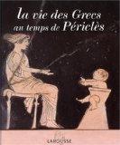 La vie des Grecs au temps de Pricls (French Edition)