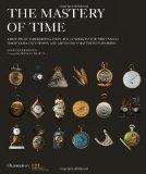 The Mastery of Time: A History of Timekeeping, from the Sundial to the Wristwatch: Discoveri...