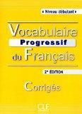 Vocabulaire Progressive du Francais - Nouvelle Edition: Corriges (Niveau Debutant) (French E...