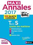 Maxi annales Tle S : 100 sujets corrigés - Mathématiques, Physique-Chimie, SVT, Histoire-Géo...