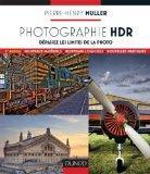 Photographie HDR - 2e edition - Dpassez les limites de la photo