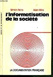 L'informatisation de la société: Rapport à M. le Président de la République (French Edi...