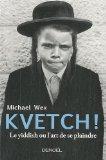 Kvetch ! : Le Yiddish ou l'art de se plaindre