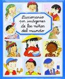 Diccionario por imagenes de los ninos del mundo/ Picture Dictionary of the Children of the W...