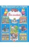 La ciudad/ The City (Mini Diccionario Por Imagenes/ Mini Picture Dictionary) (Spanish Edition)