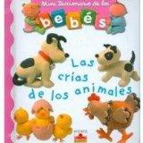 Las crias de los animales/ Animal Babies (Mini Diccionario De Los Bebes/ Babies Mini Diction...